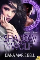Shadow of the Wolf ebook by Dana Marie Bell