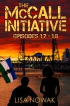 The McCall Initiative Episodes 1.7-1.8 ebook by Lisa Nowak