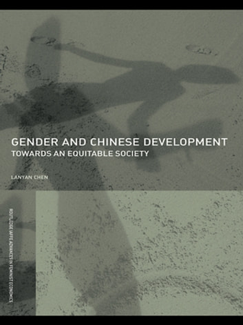 Gender and Chinese Development - Towards an Equitable Society ebook by Lanyan Chen
