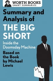Summary and Analysis of The Big Short: Inside the Doomsday Machine - Based on the Book by Michael Lewis ebook by Worth Books