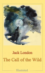 The Call of The Wild (Illustrated Deluxe Edition) - Modern Illustrated Edition ebook by Jack London,Alexey Daranov,Anastasia Beloborodova