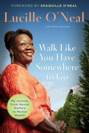 Walk Like You Have Somewhere To Go ebook by Lucille O'Neal
