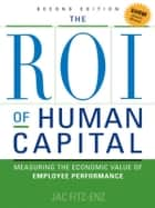 The ROI of Human Capital - Measuring the Economic Value of Employee Performance ebook by Jac FITZ-ENZ