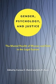 Gender, Psychology, and Justice - The Mental Health of Women and Girls in the Legal System ebook by Kobo.Web.Store.Products.Fields.ContributorFieldViewModel