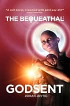 The Bequeathal: Godsent ebook by Zoran Jevtic