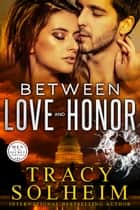 Between Love and Honor ebook by Tracy Solheim