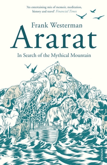 Ararat - In Search of the Mythical Mountain ebook by Frank Westerman