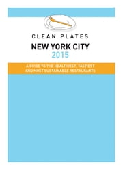 Clean Plates New York City 2015 - A Guide to the Healthiest, Tastiest and Most Sustainable Restaurants for Vegetarians and Carnivores ebook by Jared Koch,Ashley Spivak