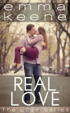 Real Love - The Love Series, #4 ebook by Emma Keene