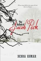 The Ballad of Jacob Peck ebook by Debra Komar