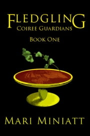 Fledgling: Coiree Guardians - Book One. ebook by Mari Miniatt