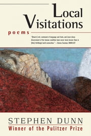 Local Visitations: Poems ebook by Stephen Dunn