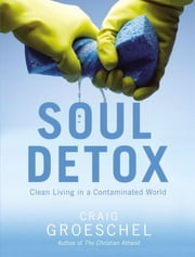Soul Detox - Clean Living in a Contaminated World ebook by Craig Groeschel