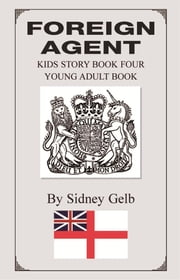 Foreign Agent - Kids Story Book Four - Young Adult Book ebook by Sidney Gelb