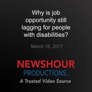 Why is job opportunity still lagging for people with disabilities? audiobook by PBS NewsHour
