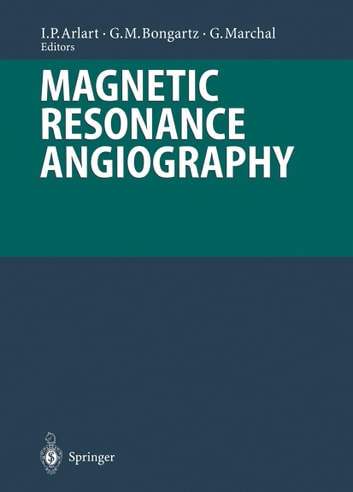 Magnetic Resonance Angiography ebook by P.E. Peters,I.P. Arlart,Georg Bongartz,H. Bosmans,C. Catalano,J.F. Debatin,R.R. Edelman,L. Guhl,M. Hauser,R. Hausmann,G.P. Krestin,A. Laghi,G. Laub,J.S. Lewin,W.J. Manning,G. Marchal,P. Pavone,B. Siewert,P.van Hecke,R. Vosshenrich,P.A. Wielopolski,Guido Wilms