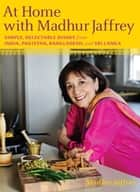 At Home with Madhur Jaffrey - Simple, Delectable Dishes from India, Pakistan, Bangladesh, and Sri Lanka: A Cookbook ebook by Madhur Jaffrey