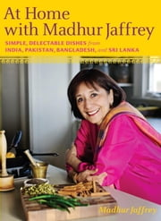 At Home with Madhur Jaffrey - Simple, Delectable Dishes from India, Pakistan, Bangladesh, and Sri Lanka ebook by Kobo.Web.Store.Products.Fields.ContributorFieldViewModel