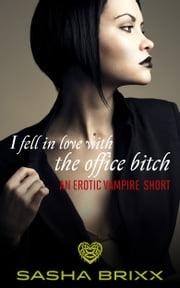 I Fell in Love with the Office Bitch ebook by Sasha Brixx