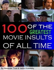 100 of the Greatest Movie Insults of All Time ebook by alex trostanetskiy,vadim kravetsky