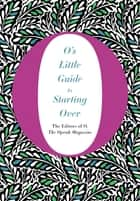 O's Little Guide to Starting Over ebook by O, The Oprah Magazine