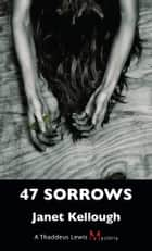 47 Sorrows - A Thaddeus Lewis Mystery ebook by Janet Kellough