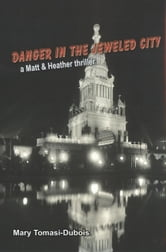 Danger In The Jeweled City (Book 2 in series - Matt & Heather Thriller) ebook by Mary Tomasi Dubois