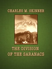 The Division Of The Saranacs ebook by Charles M. Skinner