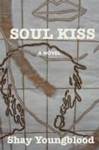 Soul Kiss ebook by Shay Youngblood