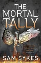 The Mortal Tally - Bring Down Heaven Book 2 ebook by Sam Sykes