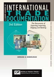 Short Course in International Trade Documentation, 3rd: The Documents of Exporting, Importing, Shipping and Banking ebook by Hinkelman, Edward G.