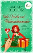 Stille Nacht und Weihnachtswunder - Ein weihnachtlicher Antrag - Weihnachten mit Poe - Merry Christmas, Holly Wood: Drei Romane in einem eBook ebook by Ashley Bloom