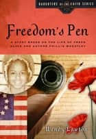 Freedom's Pen - A Story Based on the Life of Freed Slave and Author Phillis Wheatley ebook by Wendy Lawton