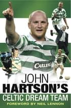 John Hartson's Celtic Dream Team ebook by John Hartson, Iain King Iain King
