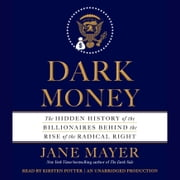 Dark Money - The Hidden History of the Billionaires Behind the Rise of the Radical Right audiobook by Jane Mayer