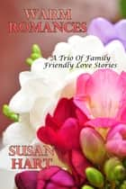 Warm Romances (A Trio Of Family Friendly Love Stories) ebook by Susan Hart