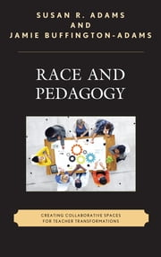 Race and Pedagogy - Creating Collaborative Spaces for Teacher Transformations ebook by Susan R. Adams,Jamie Buffington-Adams