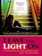 Leave the Light On - A Memoir of Recovery and Self-Discovery ebook by Jennifer Storm