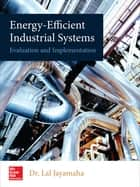 Energy-Efficient Industrial Systems: Evaluation and Implementation ebook by Lal Jayamaha