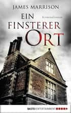 Ein finsterer Ort - Kriminalroman ebook by James Marrison