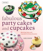 Fabulous Party Cakes and Cupcakes - Matching Cakes and Cupcakes for Every Occasion ebook by Carol Deacon