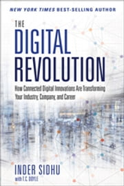 The Digital Revolution - How Connected Digital Innovations Are Transforming Your Industry, Company & Career ebook by Inder Sidhu