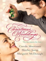 Christmas Weddings - His Christmas Eve Proposal\Snowbound Bride\Their Christmas Vows ebook by Carole Mortimer,Shirley Jump,Margaret McDonagh