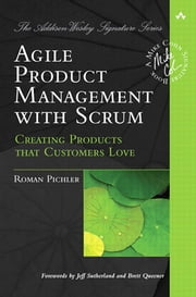Agile Product Management with Scrum - Creating Products that Customers Love ebook by Roman Pichler