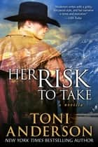 Her Risk To Take - Novella ebook by Toni Anderson
