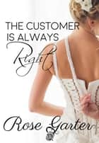 The Customer is Always Right - Bridal Boutique, #2 ebook by Rose Garter