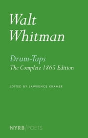 Drum-Taps - The Complete 1865 Edition ebook by Walt Whitman,Lawrence Kramer