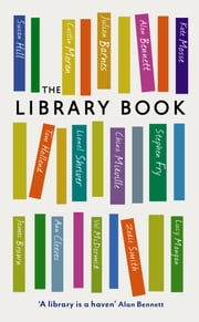 The Library Book ebook by Alan Bennett,Ann Cleeves,Seth Godin,Susan Hill,Tom Holland,Hardeep Singh Kohli,Lucy Mangan,Val McDermid,China Miéville,Caitlin Moran,Kate Mosse,Julie Myerson,Bali Rai,Lionel Shriver,Robin Turner,Nicky Wire,Anita Anand,Bella Bathurst,Julian Barnes,Mic