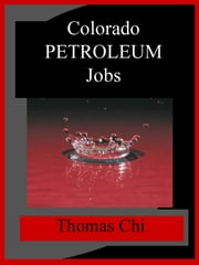 Colorado Petroleum Jobs ebook by Thomas Chi
