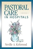 Pastoral Care in Hospitals ebook by Neville A. Kirkwood